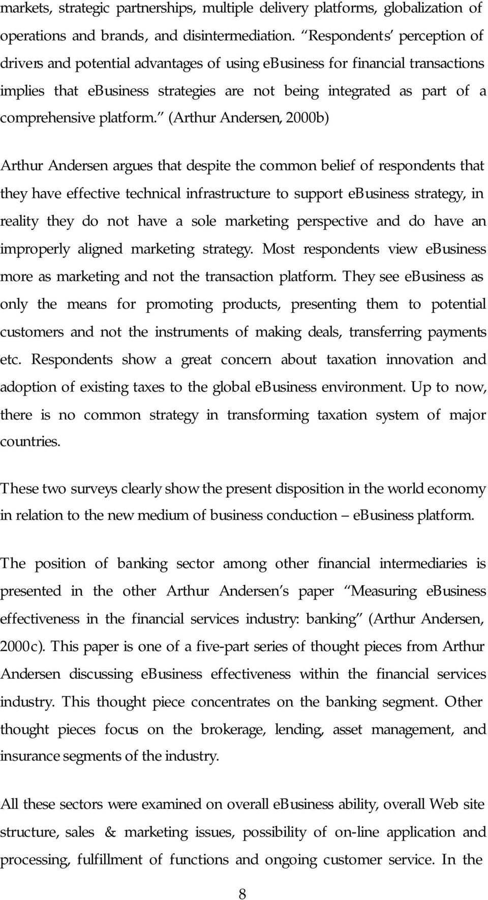 (Arthur Andersen, 2000b) Arthur Andersen argues that despite the common belief of respondents that they have effective technical infrastructure to support ebusiness strategy, in reality they do not