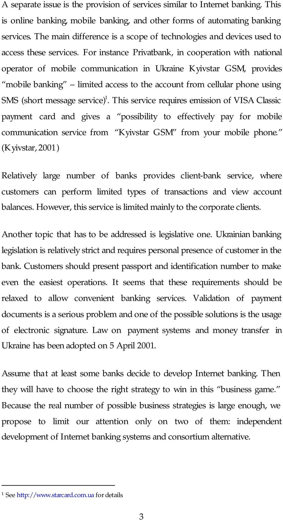For instance Privatbank, in cooperation with national operator of mobile communication in Ukraine Kyivstar GSM, provides mobile banking limited access to the account from cellular phone using SMS
