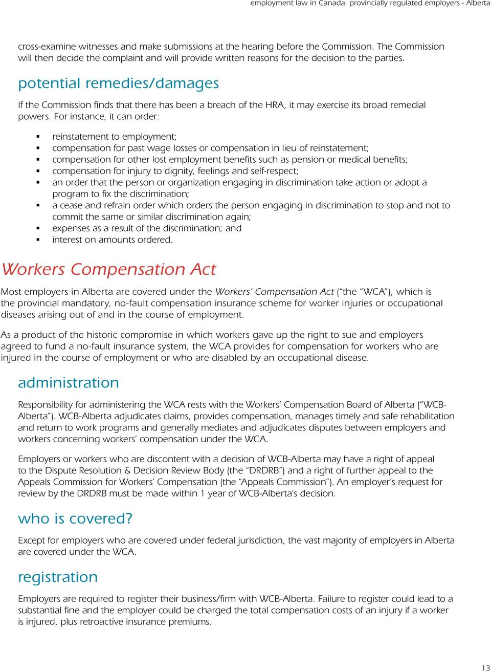For instance, it can order: reinstatement to employment; compensation for past wage losses or compensation in lieu of reinstatement; compensation for other lost employment benefits such as pension or