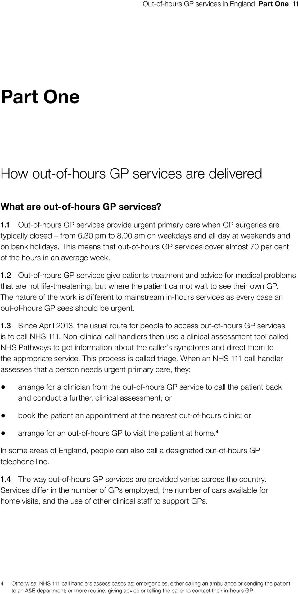 2 Out-of-hours GP services give patients treatment and advice for medical problems that are not life-threatening, but where the patient cannot wait to see their own GP.