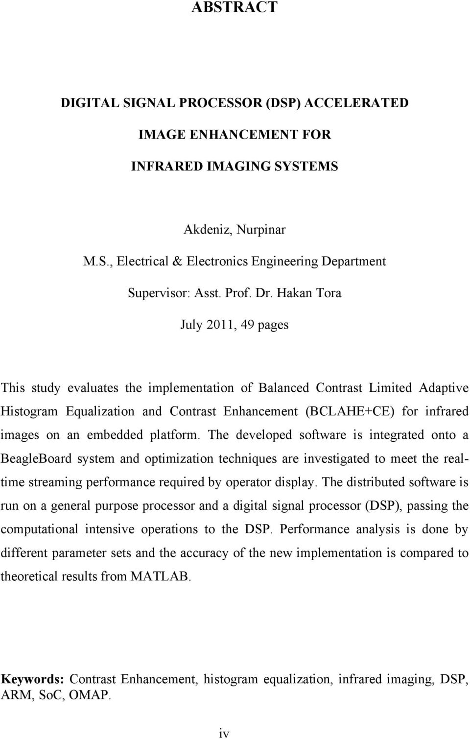 embedded platform. The developed software is integrated onto a BeagleBoard system and optimization techniques are investigated to meet the realtime streaming performance required by operator display.