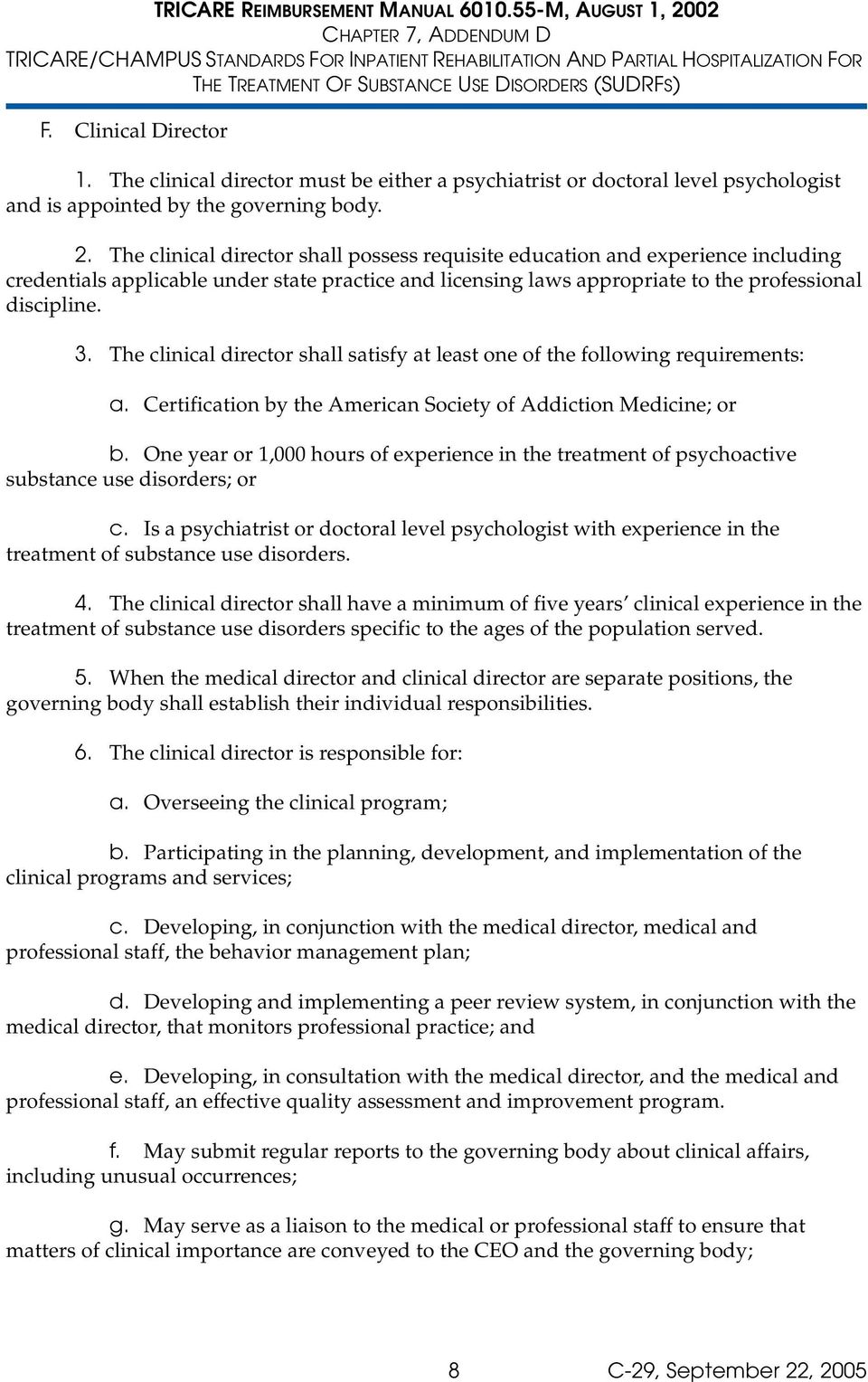 The clinical director shall satisfy at least one of the following requirements: a. Certification by the American Society of Addiction Medicine; or b.