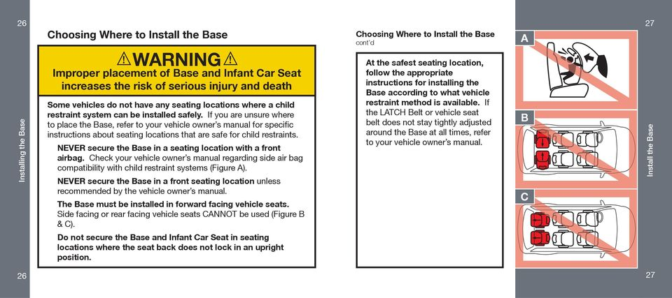 If you are unsure where to place the Base, refer to your vehicle owner s manual for specific instructions about seating locations that are safe for child restraints.