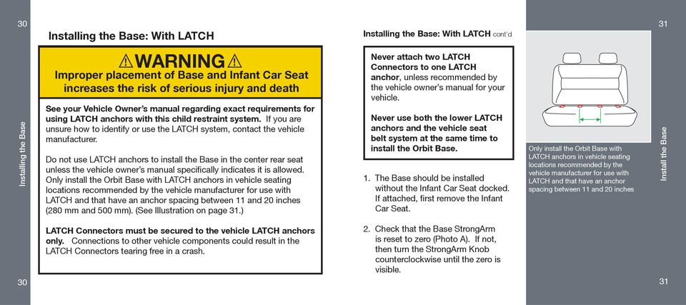 restraint system. If you are unsure how to identify or use the LATCH system, contact the vehicle manufacturer.
