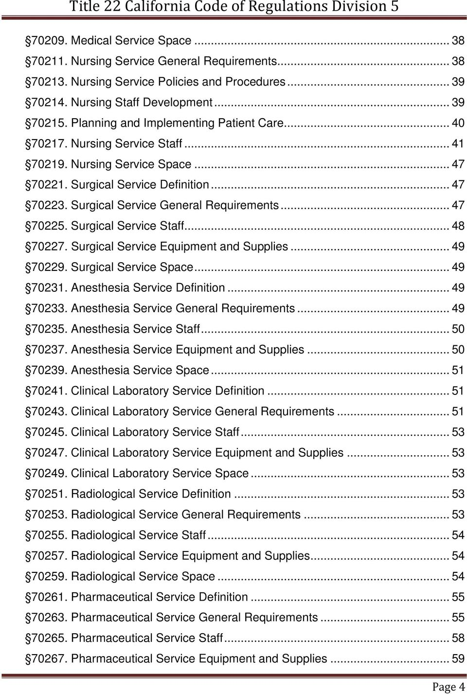Surgical Service General Requirements... 47 70225. Surgical Service Staff... 48 70227. Surgical Service Equipment and Supplies... 49 70229. Surgical Service Space... 49 70231.