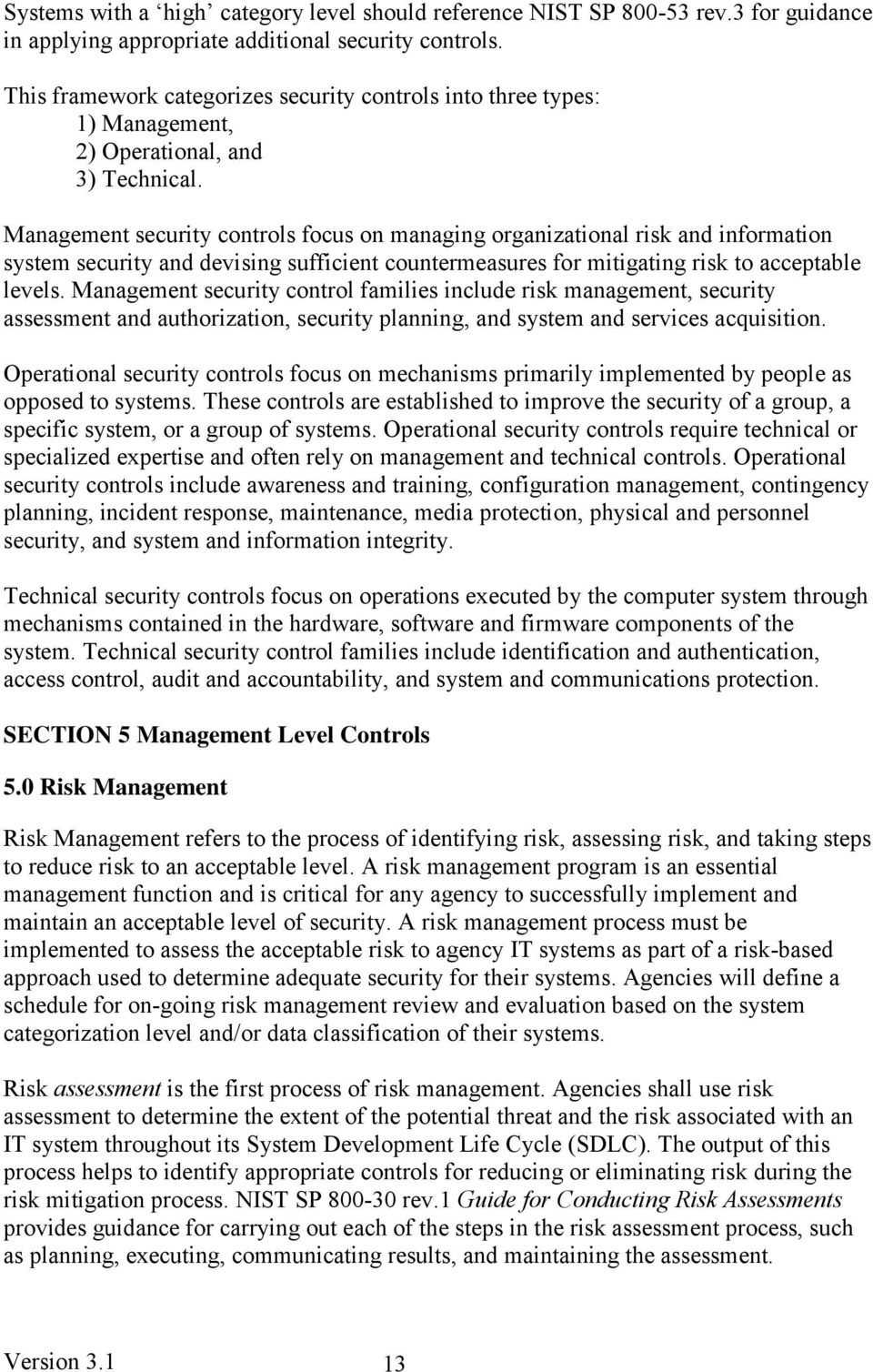 Management security controls focus on managing organizational risk and information system security and devising sufficient countermeasures for mitigating risk to acceptable levels.