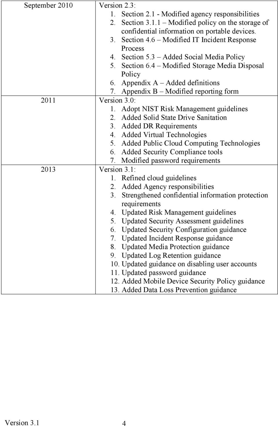 Appendix B Modified reporting form 2011 Version 3.0: 1. Adopt NIST Risk Management guidelines 2. Added Solid State Drive Sanitation 3. Added DR Requirements 4. Added Virtual Technologies 5.