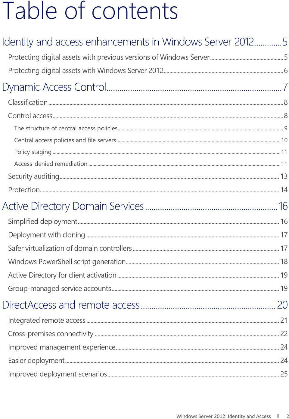 .. 11 Access- denied remediation... 11 Security auditing... 13 Protection... 14 Active Directory Domain Services... 16 Simplified deployment... 16 Deployment with cloning.