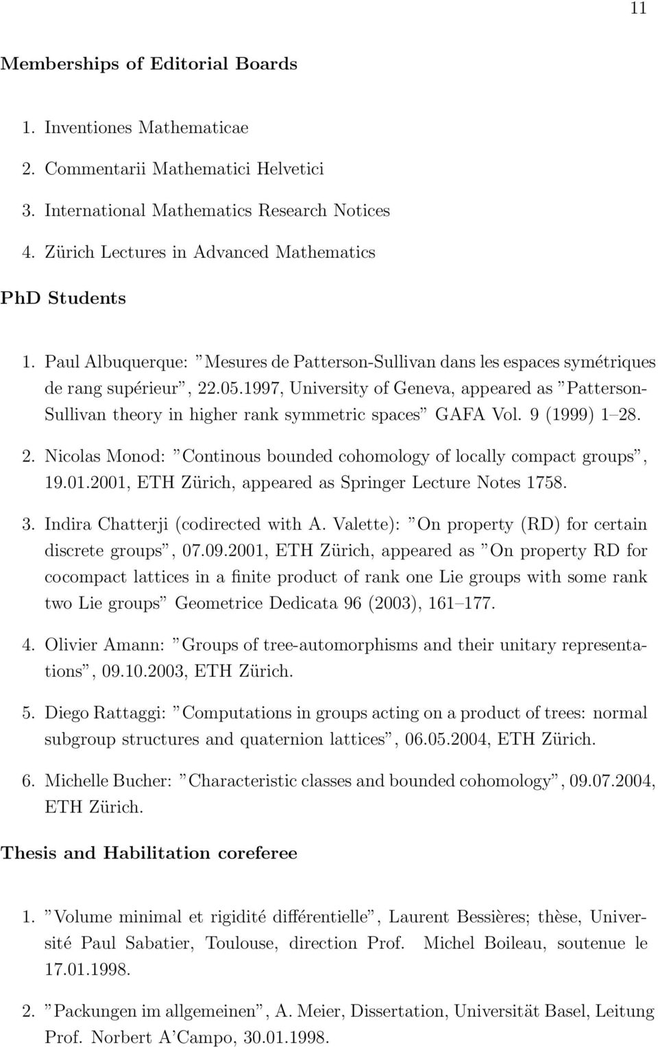 1997, University of Geneva, appeared as Patterson- Sullivan theory in higher rank symmetric spaces GAFA Vol. 9 (1999) 1 28. 2. Nicolas Monod: Continous bounded cohomology of locally compact groups, 19.