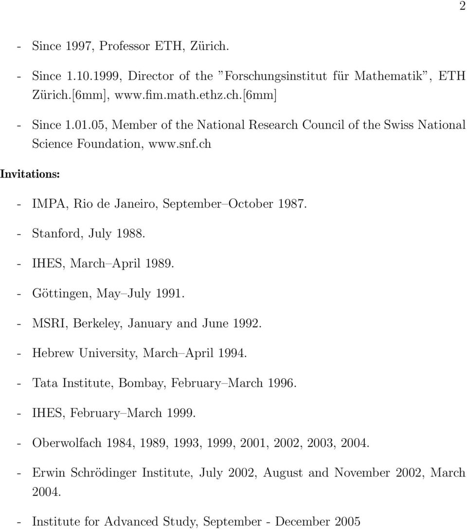 - IHES, March April 1989. - Göttingen, May July 1991. - MSRI, Berkeley, January and June 1992. - Hebrew University, March April 1994. - Tata Institute, Bombay, February March 1996.