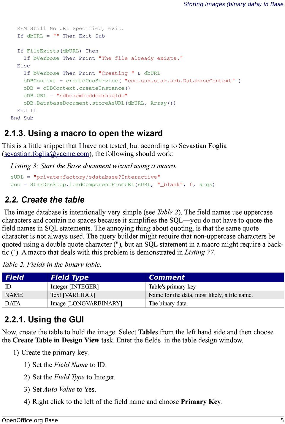 databasedocument.storeasurl(dburl, Array()) End Sub 2.1.3. Using a macro to open the wizard This is a little snippet that I have not tested, but according to Sevastian Foglia (sevastian.foglia@yacme.