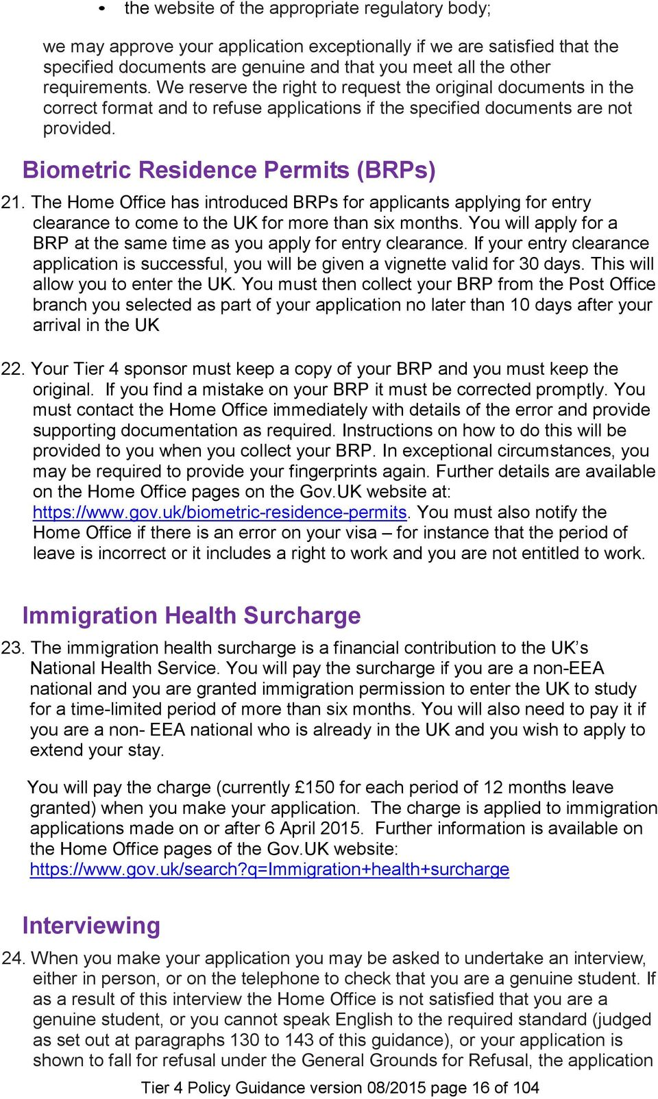 The Home Office has introduced BRPs for applicants applying for entry clearance to come to the UK for more than six months. You will apply for a BRP at the same time as you apply for entry clearance.