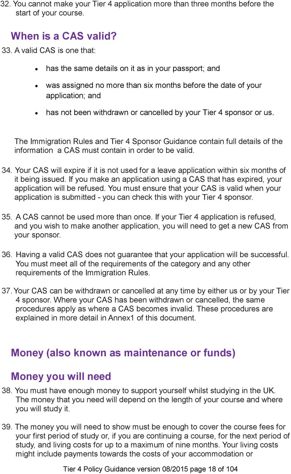Tier 4 sponsor or us. The Immigration Rules and Tier 4 Sponsor Guidance contain full details of the information a CAS must contain in order to be valid. 34.