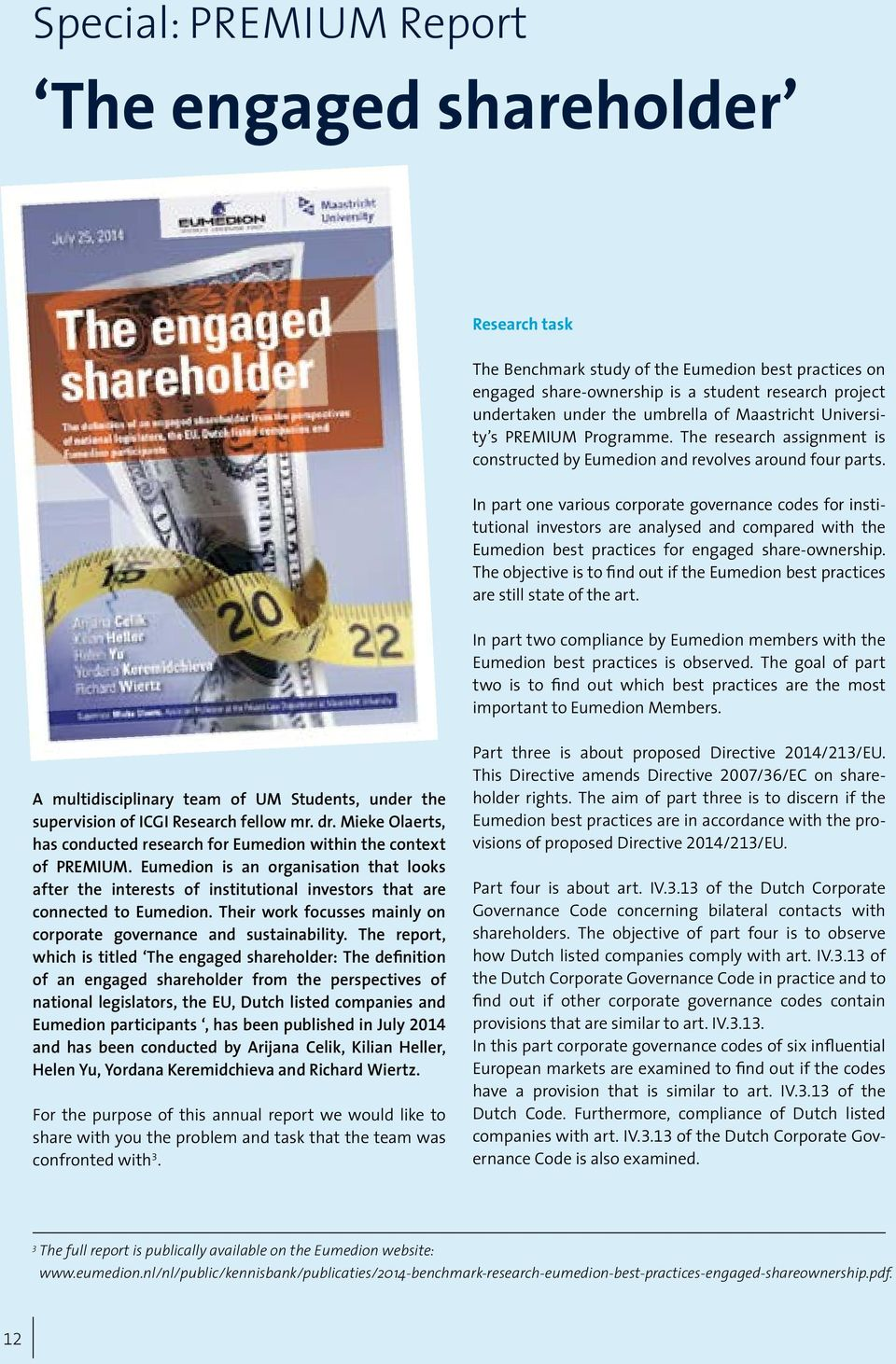 In part one various corporate governance codes for institutional investors are analysed and compared with the Eumedion best practices for engaged share-ownership.