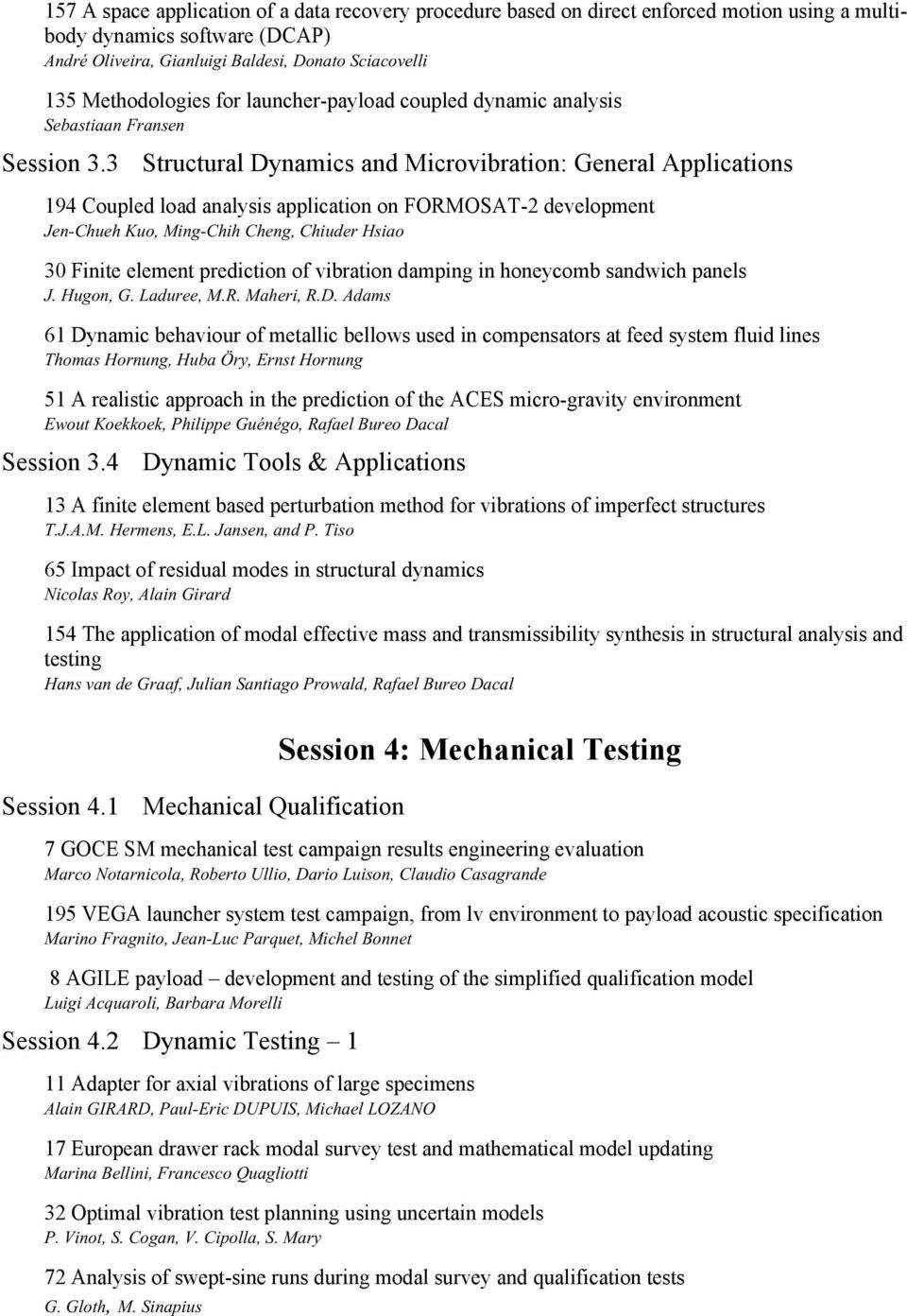 3 Structural Dynamics and Microvibration: General Applications 194 Coupled load analysis application on FORMOSAT-2 development Jen-Chueh Kuo, Ming-Chih Cheng, Chiuder Hsiao 30 Finite element
