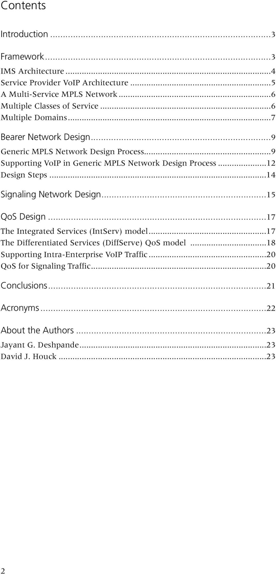 ..14 Signaling Network Design...15 QoS Design...17 The Integrated Services (IntServ) model...17 The Differentiated Services (DiffServe) QoS model.