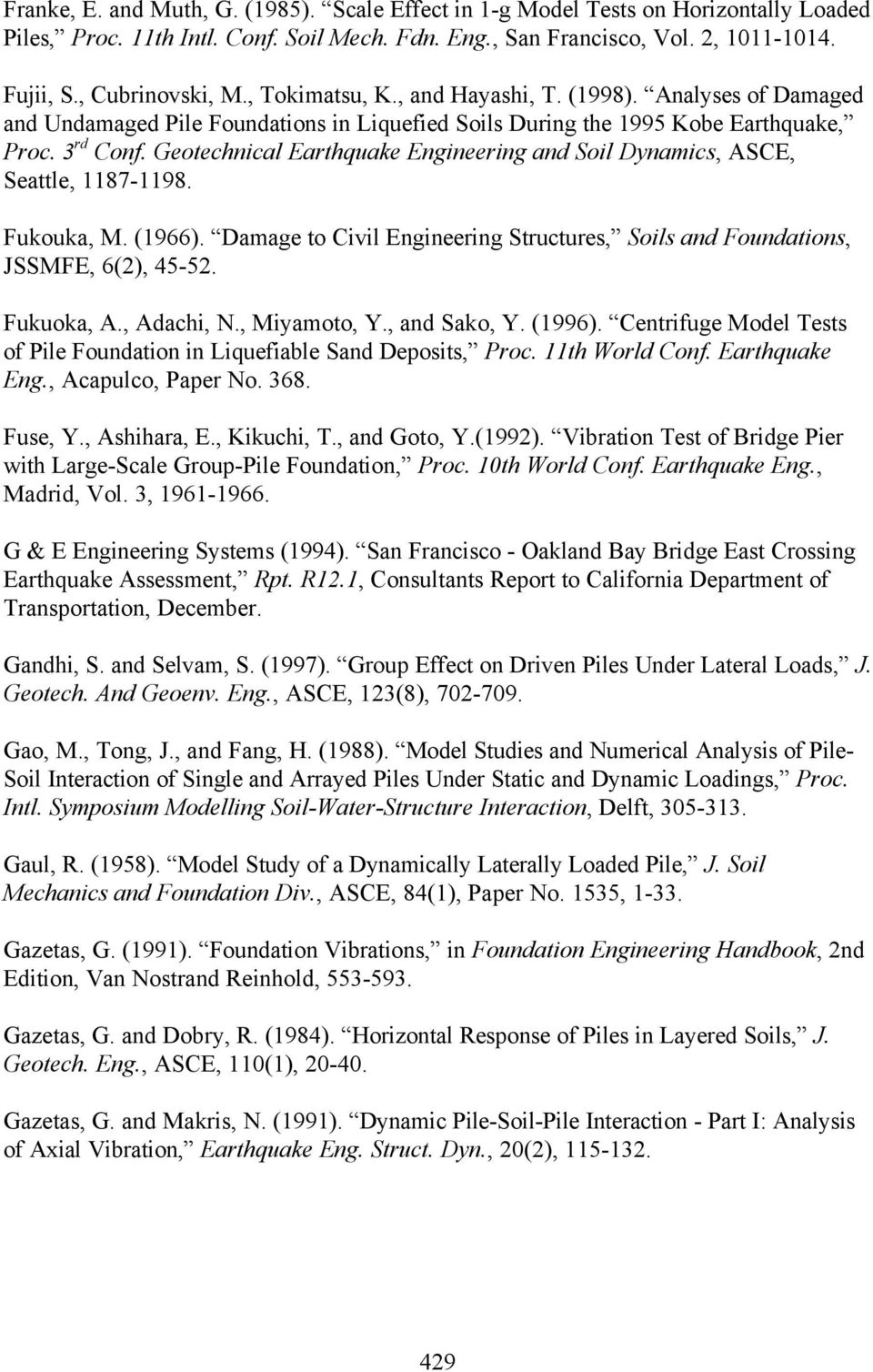 Geotechnical Earthquake Engineering and Soil Dynamics, ASCE, Seattle, 1187-1198. Fukouka, M. (1966). Damage to Civil Engineering Structures, Soils and Foundations, JSSMFE, 6(2), 45-52. Fukuoka, A.