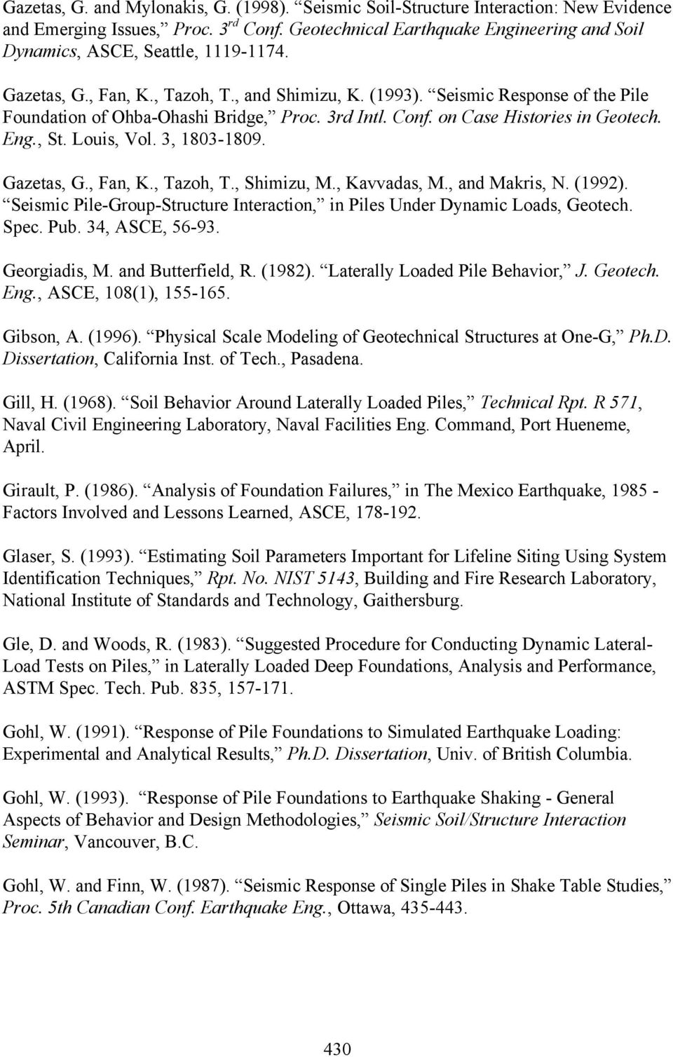 Seismic Response of the Pile Foundation of Ohba-Ohashi Bridge, Proc. 3rd Intl. Conf. on Case Histories in Geotech. Eng., St. Louis, Vol. 3, 1803-1809. Gazetas, G., Fan, K., Tazoh, T., Shimizu, M.