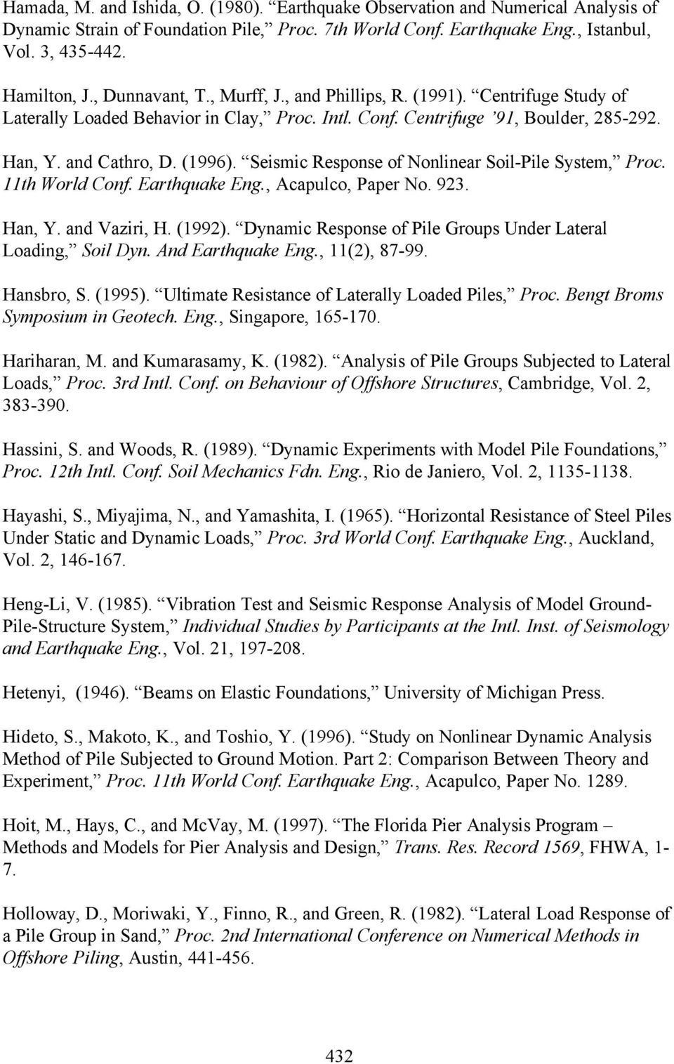 Seismic Response of Nonlinear Soil-Pile System, Proc. 11th World Conf. Earthquake Eng., Acapulco, Paper No. 923. Han, Y. and Vaziri, H. (1992).