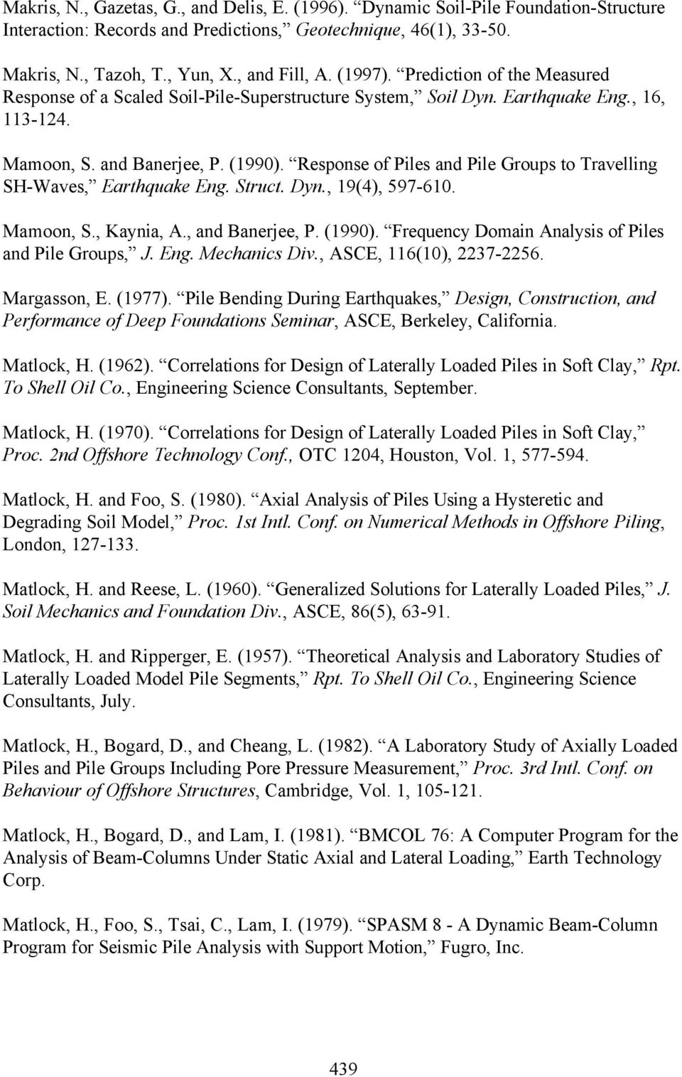 Response of Piles and Pile Groups to Travelling SH-Waves, Earthquake Eng. Struct. Dyn., 19(4), 597-610. Mamoon, S., Kaynia, A., and Banerjee, P. (1990).