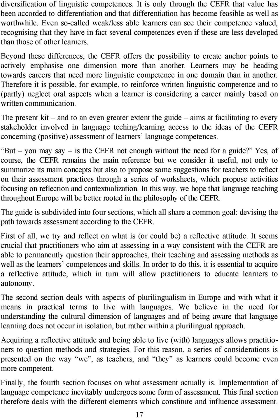 Beyond these differences, the CEFR offers the possibility to create anchor points to actively emphasise one dimension more than another.