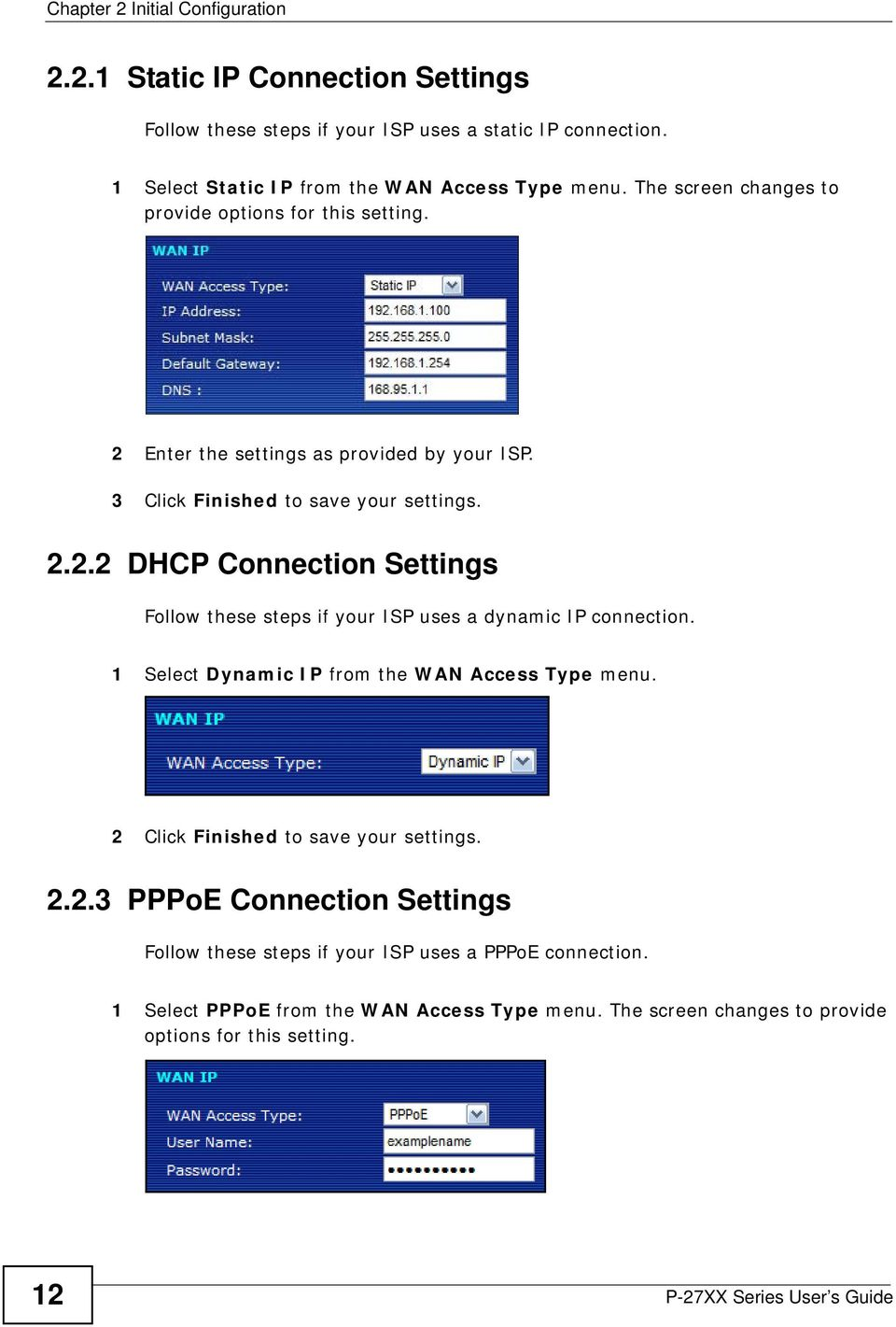 1 Select Dynamic IP from the WAN Access Type menu. 2 Click Finished to save your settings. 2.2.3 PPPoE Connection Settings Follow these steps if your ISP uses a PPPoE connection.
