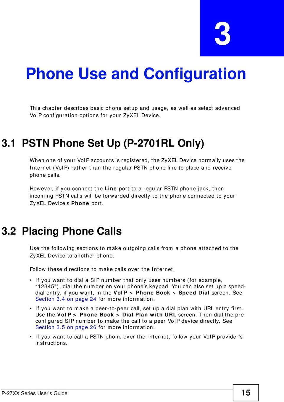 1 PSTN Phone Set Up (P-2701RL Only) When one of your VoIP accounts is registered, the ZyXEL Device normally uses the Internet (VoIP) rather than the regular PSTN phone line to place and receive phone