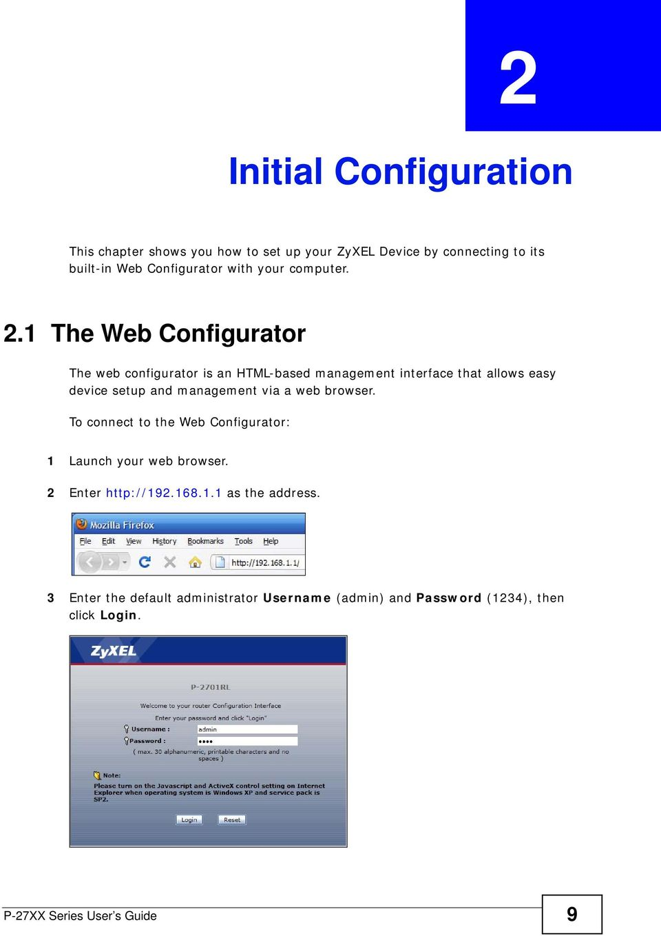 1 The Web Configurator The web configurator is an HTML-based management interface that allows easy device setup and management via