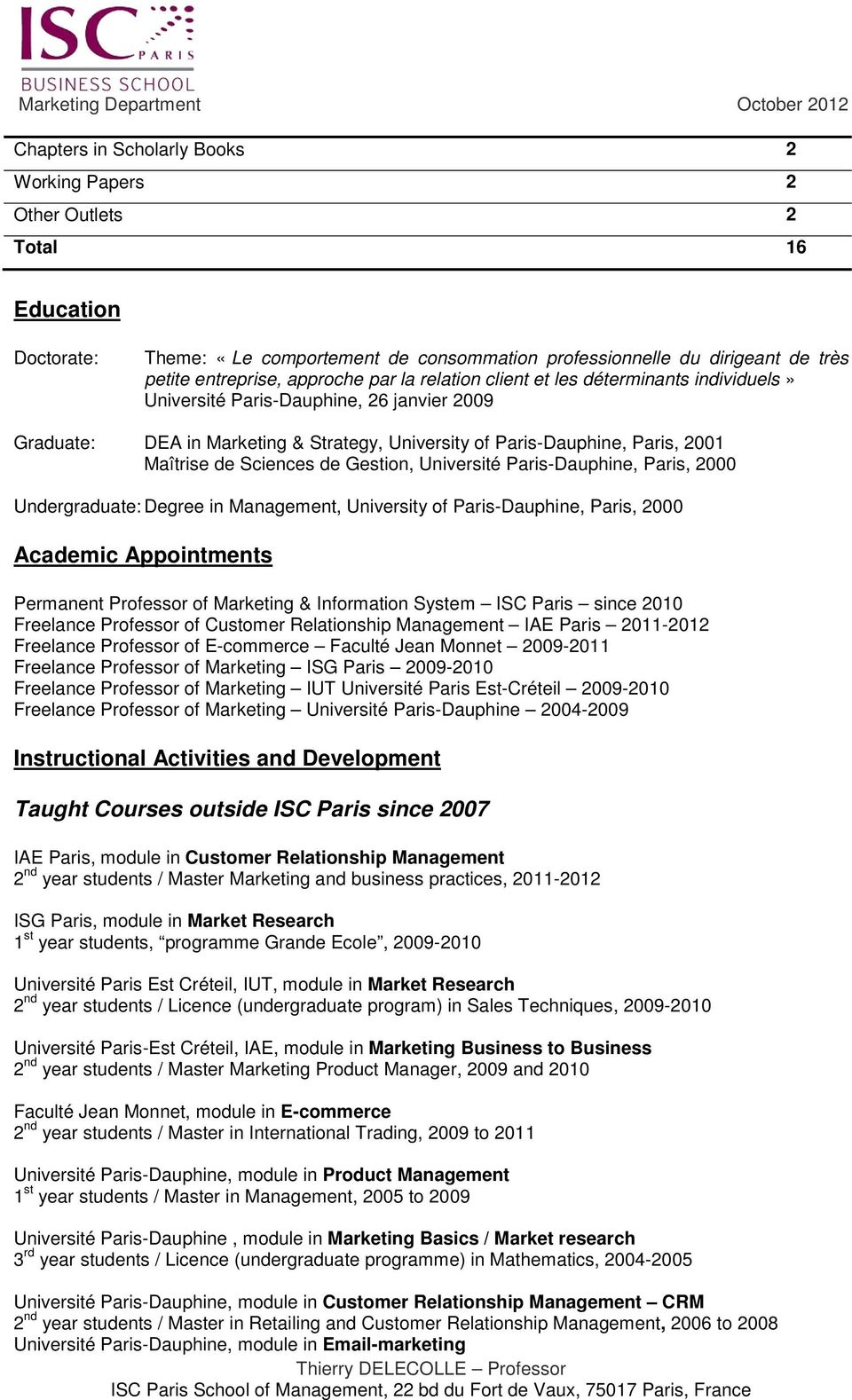 Sciences de Gestion, Université Paris-Dauphine, Paris, 2000 Undergraduate: Degree in Management, University of Paris-Dauphine, Paris, 2000 Academic Appointments Permanent Professor of Marketing &