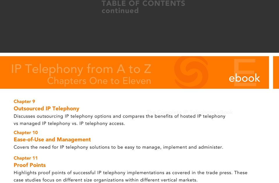 Chapter 10 Ease-of-Use and Management Covers the need for IP telephony solutions to be easy to manage, implement and administer.