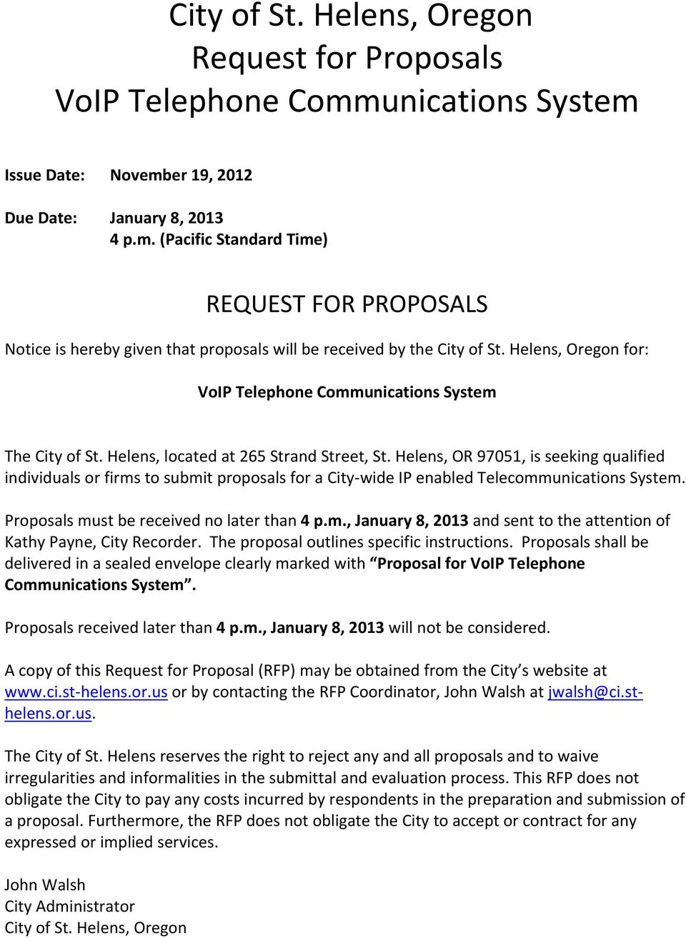 Helens, OR 97051, is seeking qualified individuals or firms to submit proposals for a City wide IP enabled Telecommunications System. Proposals must be received no later than 4 p.m., January 8, 2013 and sent to the attention of Kathy Payne, City Recorder.