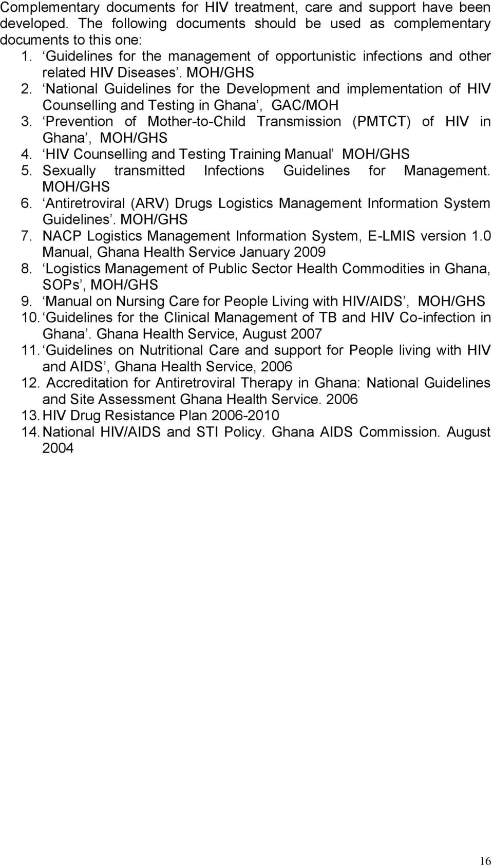 National Guidelines for the Development and implementation of HIV Counselling and Testing in Ghana, GAC/MOH 3. Prevention of Mother-to-Child Transmission (PMTCT) of HIV in Ghana, MOH/GHS 4.