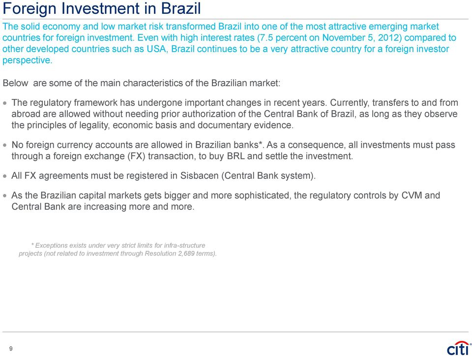 Below are some of the main characteristics of the Brazilian market: The regulatory framework has undergone important changes in recent years.