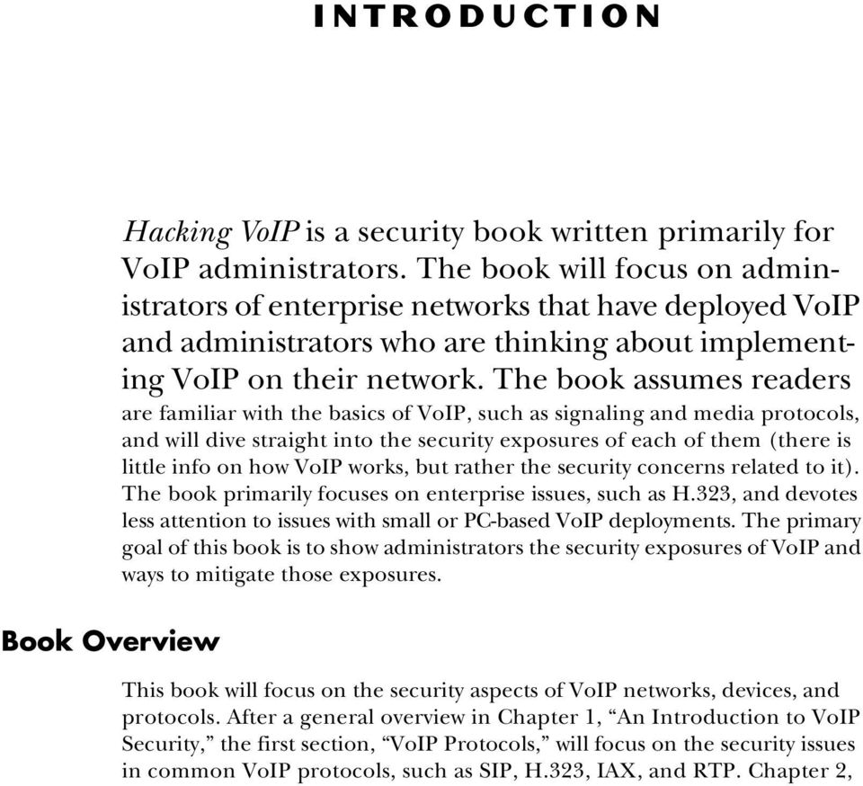 The book assumes readers are familiar with the basics of VoIP, such as signaling and media protocols, and will dive straight into the security exposures of each of them (there is little info on how