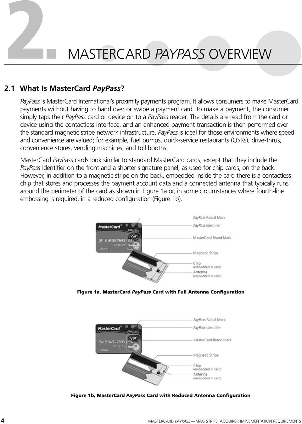 The details are read from the card or device using the contactless interface, and an enhanced payment transaction is then performed over the standard magnetic stripe network infrastructure.