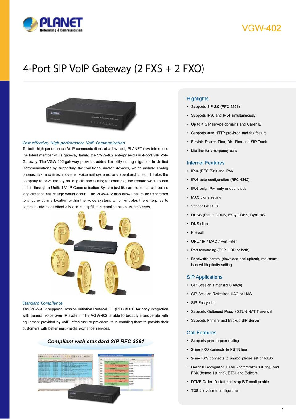 high-performance VoIP communications at a low cost, PLANET now introduces the latest member of its gateway family, the VGW-402 enterprise-class 4-port SIP VoIP Gateway.