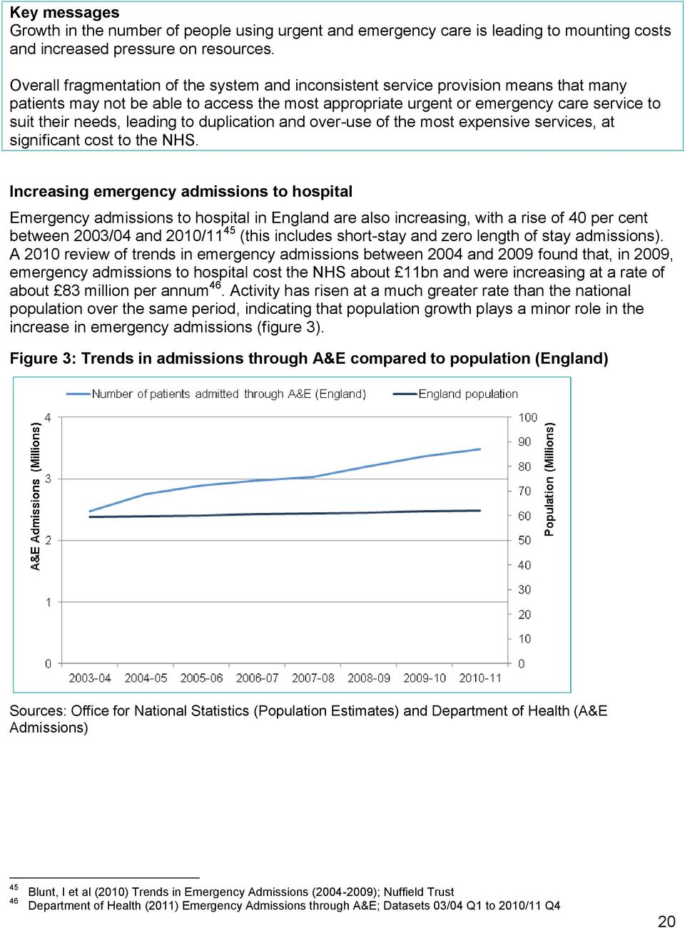 leading to duplication and over-use of the most expensive services, at significant cost to the NHS.