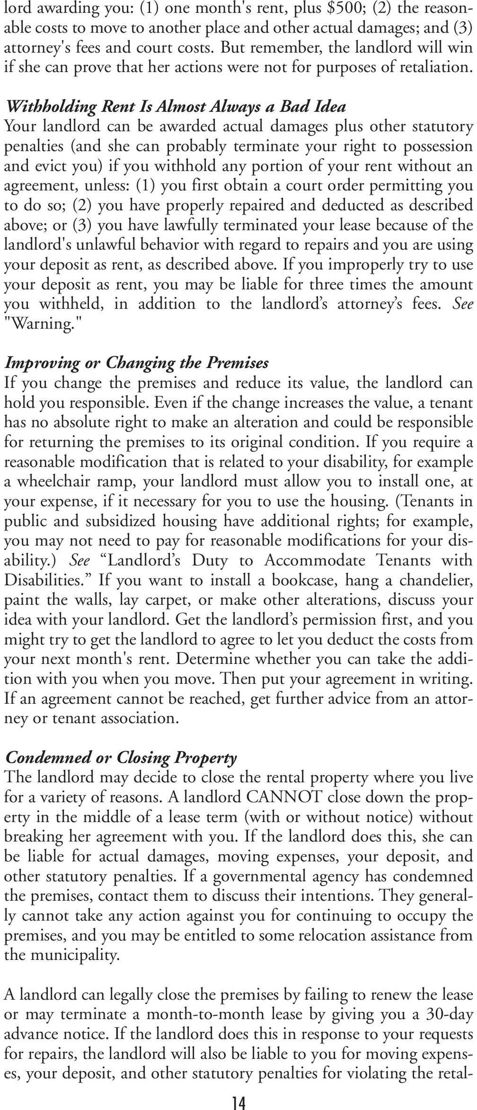 Withholding Rent Is Almost Always a Bad Idea Your landlord can be awarded actual damages plus other statutory penalties (and she can probably terminate your right to possession and evict you) if you