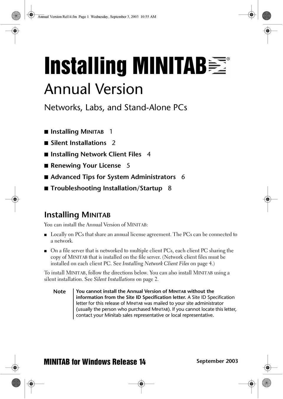 Renewing Your License 5 Advanced Tips for System Administrators 6 Troubleshooting Installation/Startup 8 Installing MINITAB You can install the Annual Version of MINITAB: Locally on PCs that share an