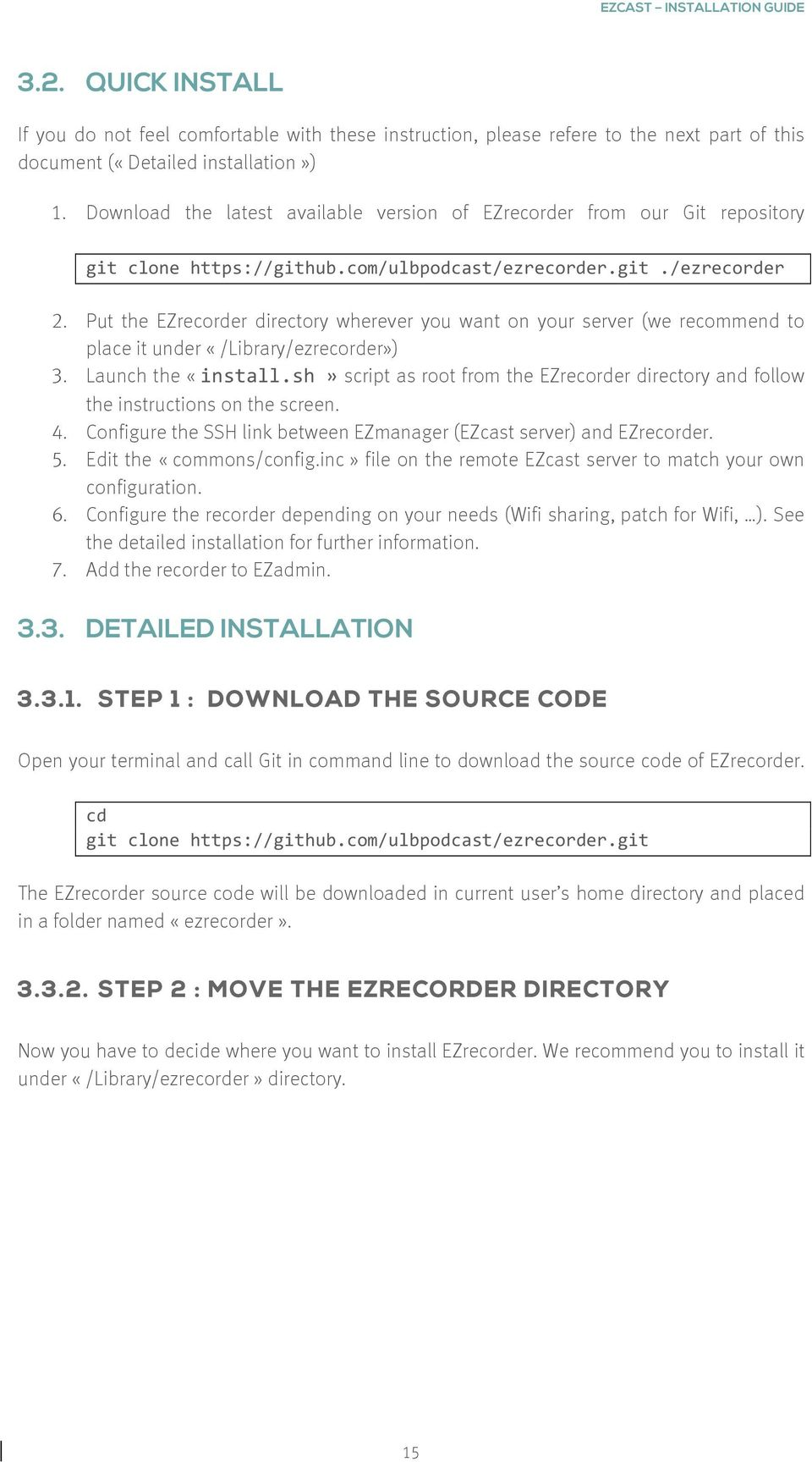 Put the EZrecorder directory wherever you want on your server (we recommend to place it under «/Library/ezrecorder») 3. Launch the «install.