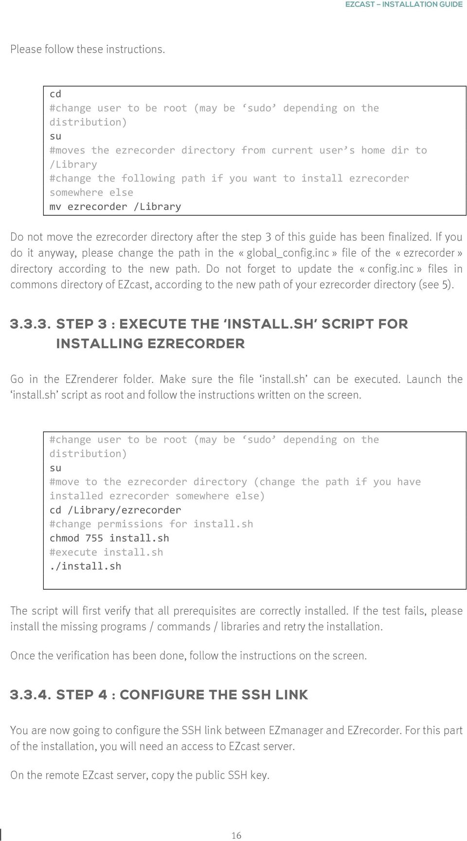 ezrecorder somewhere else mv ezrecorder /Library Do not move the ezrecorder directory after the step 3 of this guide has been finalized.