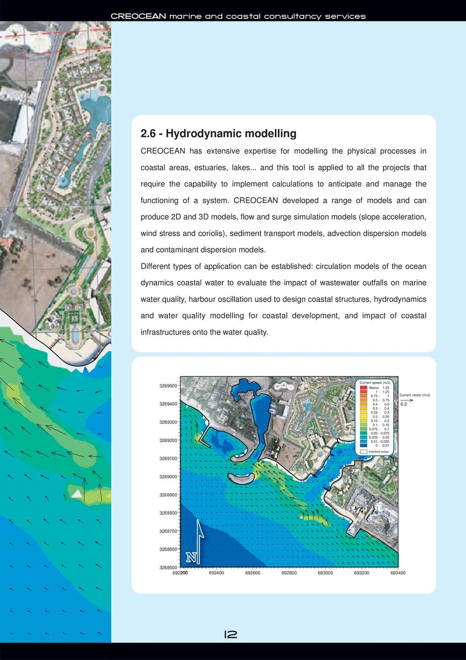 CREOCEAN developed a range of models and can produce 2D and 3D models, flow and surge simulation models (slope acceleration, wind stress and coriolis), sediment transport models, advection dispersion