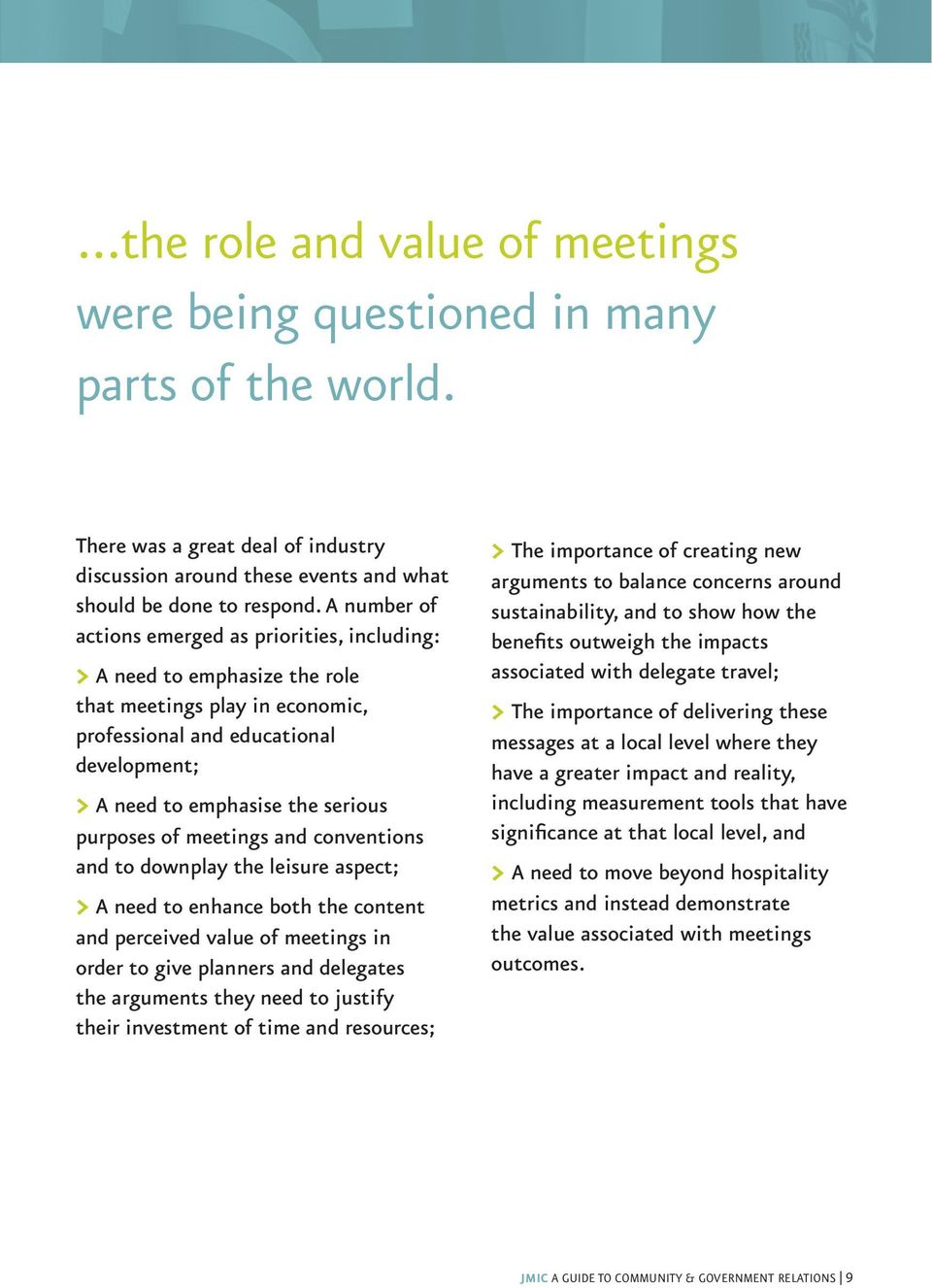 purposes of meetings and conventions and to downplay the leisure aspect; > A need to enhance both the content and perceived value of meetings in order to give planners and delegates the arguments