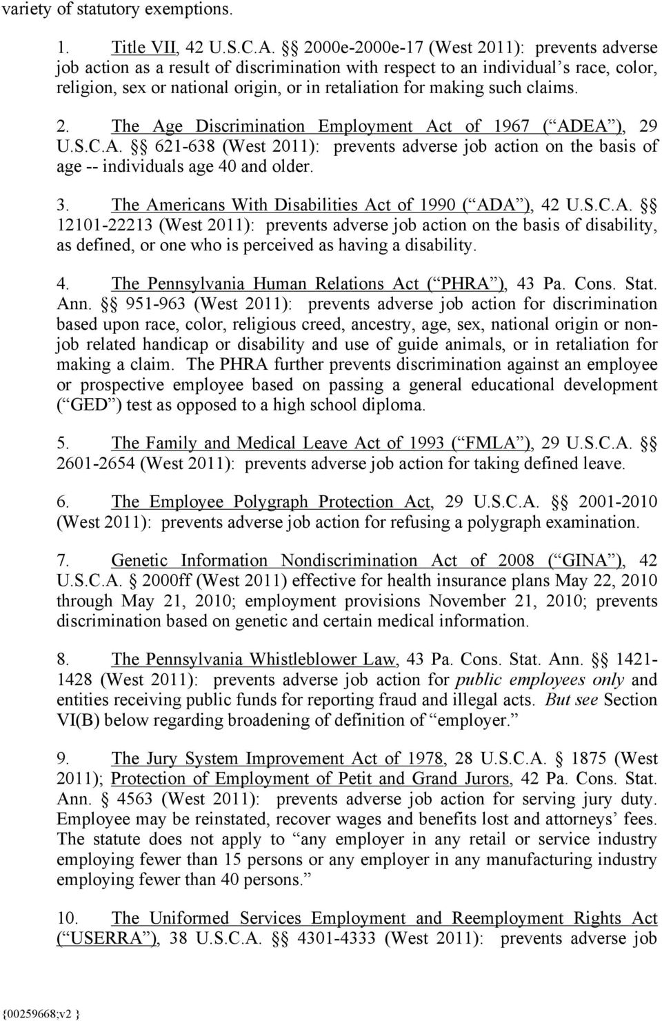 claims. 2. The Age Discrimination Employment Act of 1967 ( ADEA ), 29 U.S.C.A. 621-638 (West 2011): prevents adverse job action on the basis of age -- individuals age 40 and older. 3.