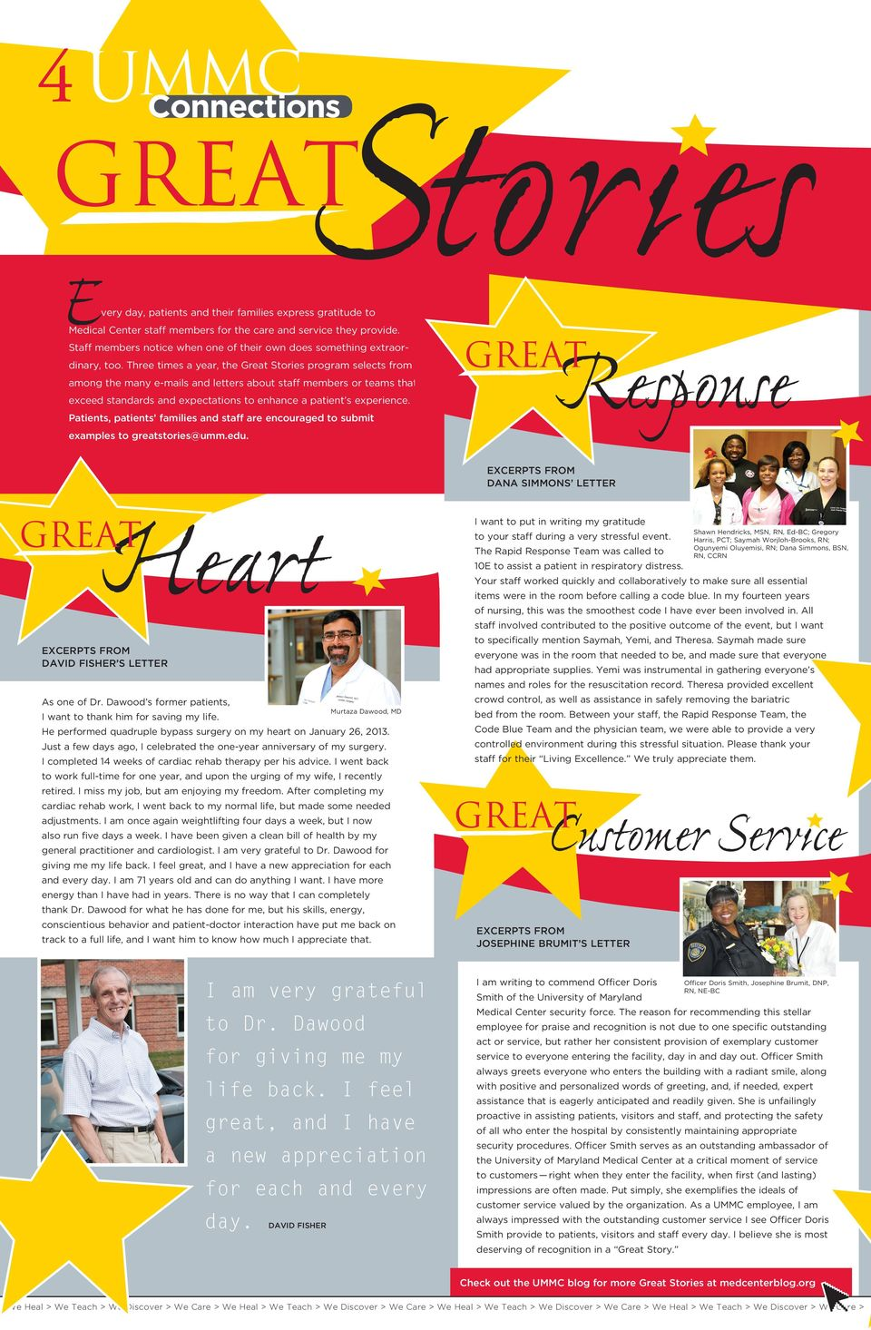 Three times a year, the Great Stories program selects from among the many e-mails and letters about staff members or teams that exceed standards and expectations to enhance a patient s experience.