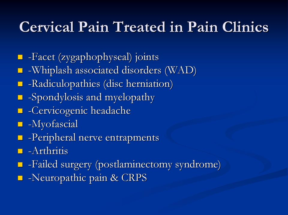 -Spondylosis and myelopathy -Cervicogenic headache -Myofascial -Peripheral