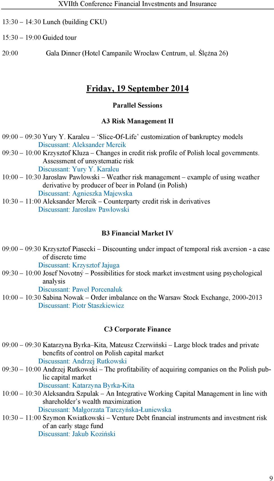 Karaleu Slice-Of-Life customization of bankruptcy models Discussant: Aleksander Mercik 09:30 10:00 Krzysztof Kluza Changes in credit risk profile of Polish local governments.
