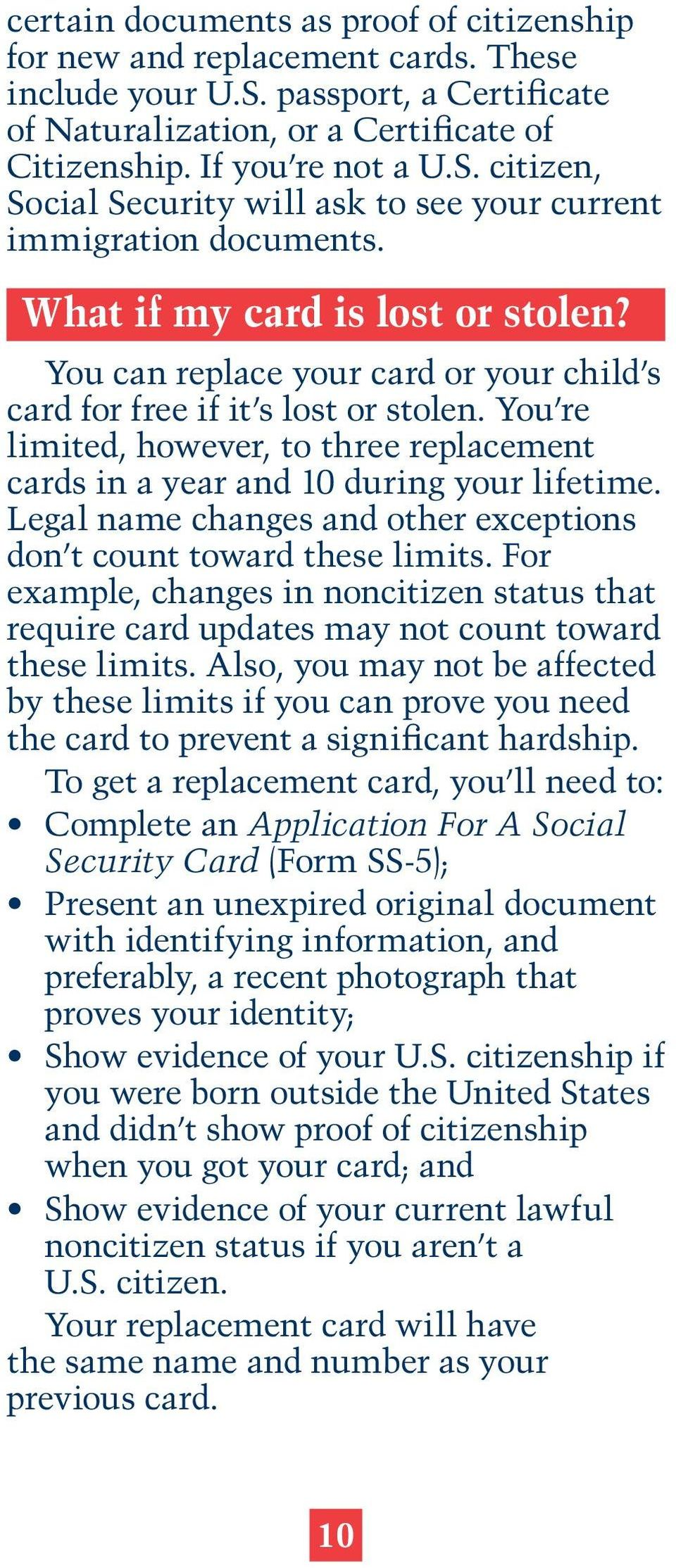 You re limited, however, to three replacement cards in a year and 10 during your lifetime. Legal name changes and other exceptions don t count toward these limits.