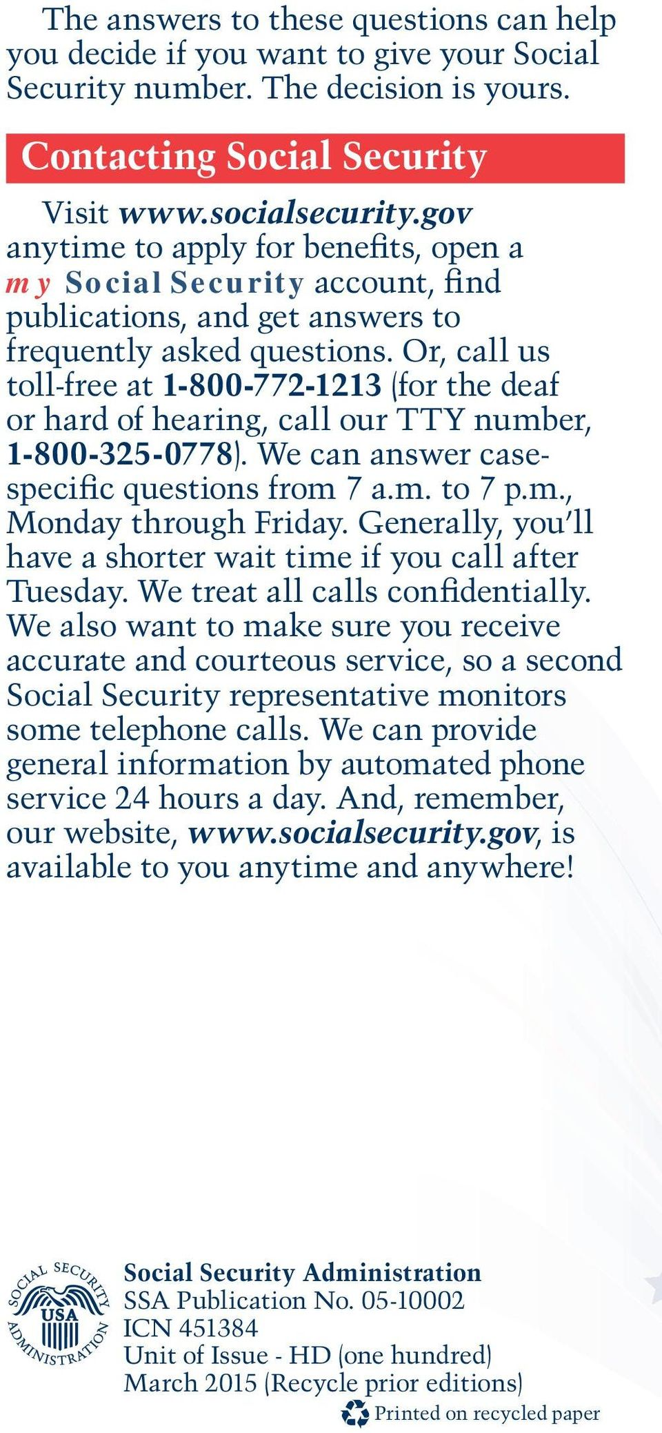 Or, call us toll-free at 1-800-772-1213 (for the deaf or hard of hearing, call our TTY number, 1-800-325-0778). We can answer casespecific questions from 7 a.m. to 7 p.m., Monday through Friday.