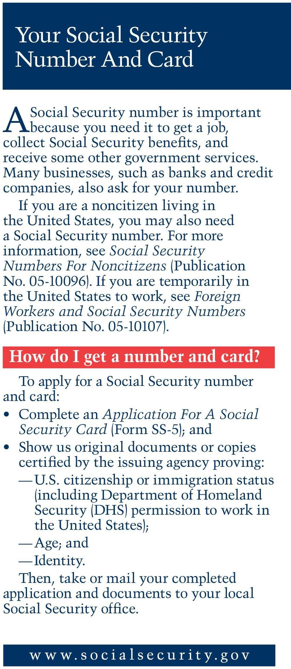 For more information, see Social Security Numbers For Noncitizens (Publication No. 05-10096).